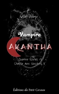 Lia Vilorë - Vampire Akantha - Episode 4, partie 2 - Chasse aux sorcières II.