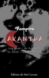Lia Vilorë - Vampire Akantha - Episode 5 et 6 - Vie Antérieure et La Dame Blanche.