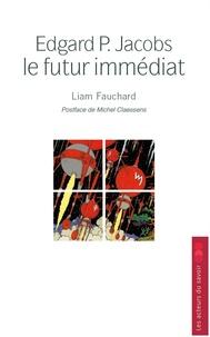 Liam Fauchard - Edgard P. Jacobs : Le futur immédiat.