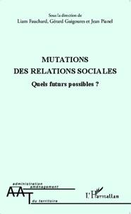 Liam Fauchard et Gérard Guigoures - Mutations des relations sociales - Quels futurs possibles ?.
