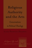 Liam francis Gearon - Religious Authority and the Arts - Conversations in Political Theology.