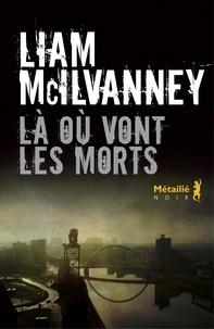 Liam McIlvanney - Là où vont les morts.