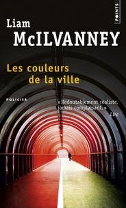 Liam McIlvanney - Les couleurs de la ville.