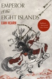 Lian Hearn - Emperor of the Eight Islands.