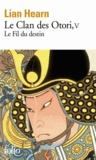Lian Hearn - Le Clan des Otori Tome 5 : Le Fil du destin.