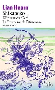 Lian Hearn - Shikanoko  : Tome 1, L'enfant du cerf ; Tome 2, La princesse de l'automne.