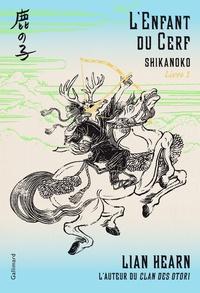 Lian Hearn - Shikanoko Tome 1 : L'enfant du cerf.