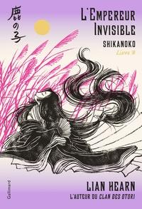 Lian Hearn - Shikanoko Tome 3 : L'Empereur Invisible.