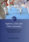 Lian Malai Madsen - Fighters, Girls and Other Identities - Sociolinguistics in a Martial Arts Club.