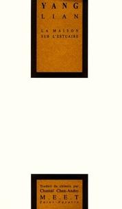 Lian Yang - La maison sur l'estuaire - Edition bilingue français-chinois.