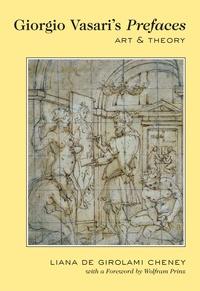 Liana de girolami Cheney - Giorgio Vasari's «Prefaces» - Art and Theory- With a foreword by Wolfram Prinz.