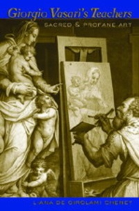 Liana de girolami Cheney - Giorgio Vasari's Teachers - Sacred and Profane Art.