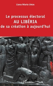 Liana Maria Ursa - Le processus électoral au Libéria de sa création à aujourd'hui.