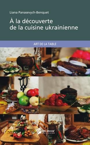 A La Decouverte De La Cuisine Ukrainienne Liana Panasevych Benquet