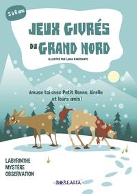 Liana Raberanto - Jeux givrés du grand nord - Amuse-toi avec Petit Renne, Airelle et leurs amis.