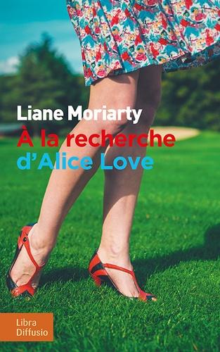 A la recherche d'Alice Love Edition en gros caractères