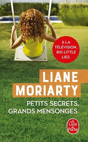 Liane Moriarty - Petits secrets, grands mensonges.