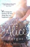Liane Moriarty - What Alice Forgot.