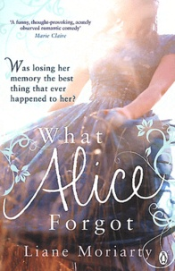 Liane Moriarty - What Alice Forgot.