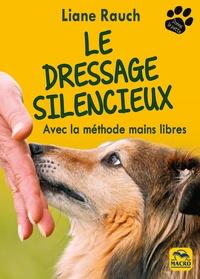 Liane Rauch - Le dressage silencieux - Avec la méthode mains libres.