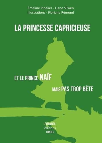 Liane Silwen et Emeline Pipelier - La princesse capricieuse et le prince naïf mais pas trop bête.