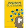 Lianghuo Fan - Investigating the Pedagogy of Mathematics - How Do Teachers Develop Their Knowledge?.