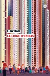 Liao Yiwu - La Chine d'en bas.