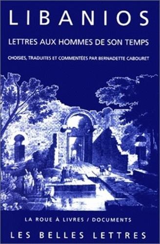 Libanios - Lettres aux hommes de son temps.