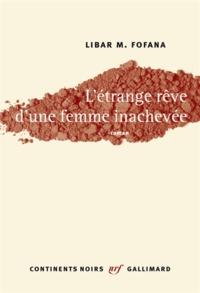 Libar M. Fofana - L'étrange rêve d'une femme inachevée.