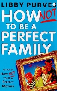 Libby Purves - How Not to be A Perfect Family.
