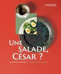 Libel - Une salade, César ? - La cuisine romaine, de la taverne au banquet.