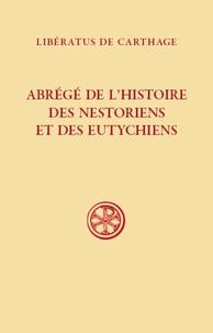Liberatus de Carthage - Abrégé de l'histoire des nestoriens et des eutychiens.