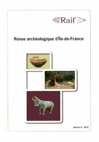 Daniel Mordant - Revue archéologique d'Ile-de-France N° 5/2012 : .