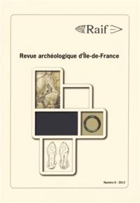 Daniel Mordant - Revue archéologique d'Ile-de-France N° 6/2013 : .