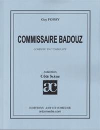 Guy Foissy - COMISSAIRE BADOUZ COMEDIE EN 7 TABLEAUX.