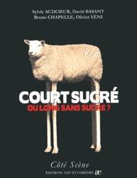 Sylvie Audcoeur et David Basant - Court sucré ou long sans sucre ?.