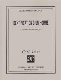 Claude Broussouloux - IDENTIFICATION D'UN HOMME: COMEDIE DRAMATIQUE.