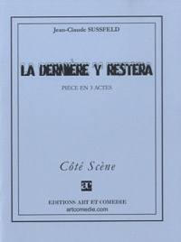 Jean-Claude Sussfeld - La dernière y restera - Pièce en 3 actes.