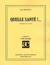 René Bruneau - Quelle santé !....