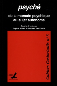 Sophie Klimis et Laurent Van Eynde - Cahiers Castoriadis N° 3 : Psyché - De la monade psychique au sujet autonome.