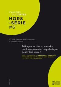 Anne Fretel et Anne Bory - Cahiers du CIRTES Hors-série N° 6 : Politiques sociales en mutation : quelles opportunités et quels risques pour l'Etat social ? - 36es Journées de l'Association d'économie sociale.