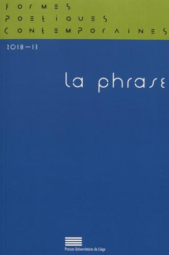 Gérald Purnelle et Michel Delville - Formes Poétiques Contemporaines N° 13/2018 : La phrase.