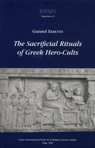Gunnel Ekroth - Kernos Supplément 12 : The Sacrificial Rituals of Greek Hero-Cults.
