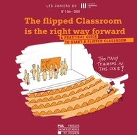 Julie Lecocq et Marcel Lebrun - Les Cahiers du Louvain Learning Lab N° 1 bis 2020 : The flipped Classroom is the right way forward - A practical guide to start a flipped classroom.