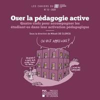 Mikaël De Clercq - Les Cahiers du Louvain Learning Lab N° 13/2020 : Oser la pédagogie active - Quatre clefs pour accompagner les étudiant·es dans leur activation pédagogique.