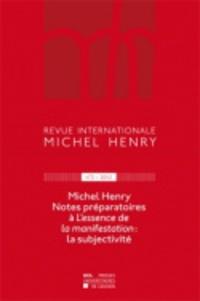 Jean Leclercq - Revue internationale Michel Henry N° 3/2012 : Notes préparatoires à L'essence de la manifestation : la subjectivité.