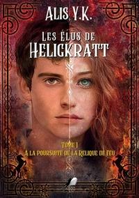Alis Y.K. - Les Elus de Heligkratt Tome 1 : A la poursuite de la Relique de Feu.