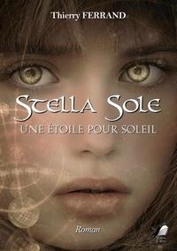 Thierry Ferrand - Stella Sole - Une étoile pour soleil.