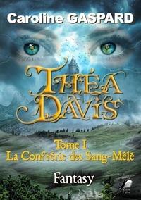 Caroline Gaspard - Théa Davis - Tome 1, La Confrérie des Sang-mêlé.