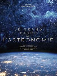 Libreria Geografica - Le grand guide de l'astronomie - Le système solaire, les étoiles, les constellations, les galaxies, les exoplanètes, les trous noirs.